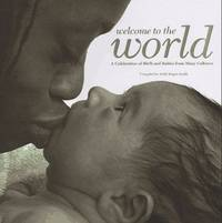 Welcome to the World: A Celebration of Birth and Babies from Many Cultures