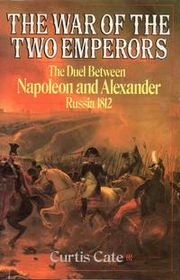 The War of the Two Emperors the Duel Between Napoleon and Alexander Russia 1812 by Curtis Cate - First Edition - 1985 - from C.A. Hood & Associates (SKU: 004378)