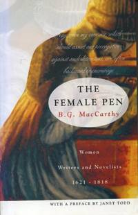 Female Pen: Women Writers and Novelists, 1621-1818