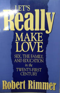 Let\'s Really Make Love:  Sex, the Family, and Education in the  Twenty-First Century