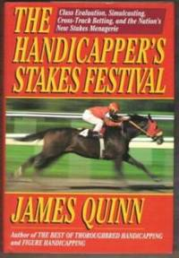 THE HANDICAPPER'S STAKES FESTIVAL Class Evaluation, Simulcasting,  Cross-Track Betting, and the Nation's New Stakes Menagerie