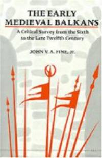 The Early Medieval Balkans: A Critical Survey from the Sixth to the Late Twelfth Century by John V. A. Fine - Paperback - 1991-02-01 - from Books Express (SKU: 0472081497q)