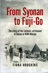 From Syonan to Fuji-Go: The Story of the Catholic Settlement of Bahau in WWII Malaya