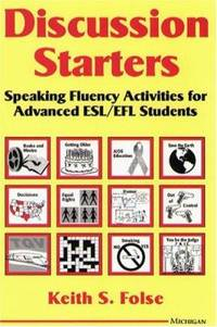 Discussion Starters : Speaking Fluency Activities for Advanced ESL/EFL Students