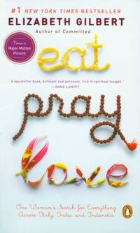 Eat Pray Love: One Woman's Search for Everything Across Italy, India and Indonesia...