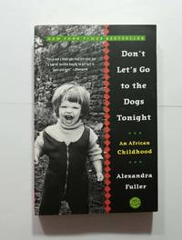 DON'T LET'S GO TO THE DOGS TONIGHT by ALEXANDRA FULLER - Paperback - from BooksbyDave (SKU: 1724)