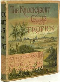 THE KNOCKABOUT CLUB IN THE TROPICS. THE ADVENTURES OF A PARTY OF YOUNG MEN IN NEW MEXICO, MEXICO, AND CENTRAL AMERICA