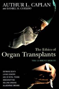 The Ethics of Organ Transplants: The Current Debate (Contemporary Issues) (Contemporary Issues...