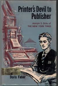 PRINTER'S DEVIL TO PUBLISHER, Adolph Ochs of The New York Times.