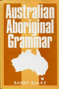 Australian Aboriginal Grammar by  Barry J Blake - Hardcover - 1987 - from Terra Australis Books (SKU: 005377)