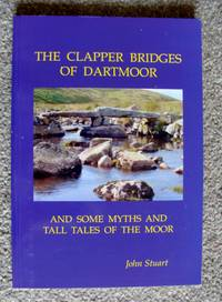 The Clapper Bridges of Dartmoor: And Some Myths and Tall Tales of the Moor:  Signed Copy