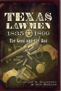 Texas Lawmen, 1835 - 1899. the Good and the Bad.