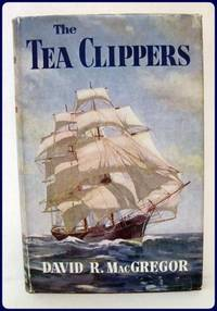 THE TEA CLIPPERS. An Account of the China Tea Trade  and of Some of the British Sailing Ships...