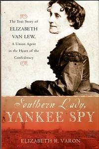 image of Southern Lady, Yankee Spy: The True Story Of Elizabeth Van Lew, A Union Agent In The Heart Of The Confederacy