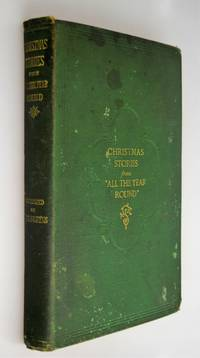 The Nine Christmas numbers of All the year Round / CHRISTMAS STORIES From 'All The Year Round', Conducted by Charles Dickens { Cover Title }