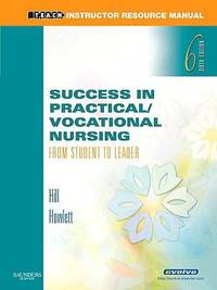 Success in Practical/Vocational Nursing: From Student to Leader (Instructor Resource Manual) by Signe S. Hill - 2006