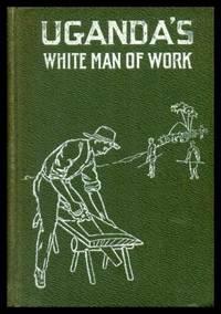 UGANDA'S MAN OF WORK - A Story of Alexander M. Mackay