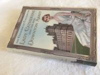Lady Catherine and the Real Downton Abbey by The Countess of Carnarvon - 1st Edition - 2013 - from Ramblingsid's Books and Biblio.com