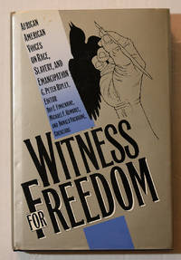 Witness for Freedom: African American Voices on Race, Slavery, and Emancipation