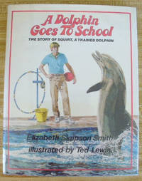 A Dolphin Goes to School : The Story of Squirt, a Trained Dolphin