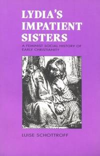 Lydia's Impatient Sisters: Feminist Social History of Early Christianity