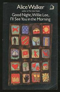 Good Night Willie Lee, I'll See You in the Morning by  Alice WALKER - Paperback - First Edition - 1987 - from Between the Covers- Rare Books, Inc. ABAA and Biblio.com