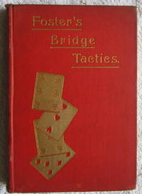 Foster's Bridge Tactics - a Complete System of Self-Instruction by Foster R. F - First Edition - 1903 - from Glenbower Books (SKU: 18319)