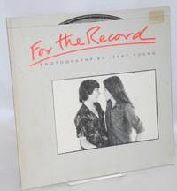 For the record: photographs by  Irene Young - Paperback - First Edition - 1982 - from Bolerium Books Inc., ABAA/ILAB and Biblio.com