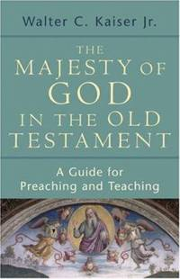 The Majesty of God in the Old Testament : A Guide for Preaching and Teaching