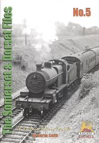 The Somerset and Dorset Files: No. 5 - A Railway Bylines Special.