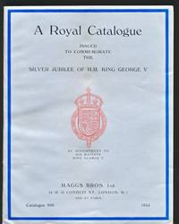A Royal Catalogue Issued to Commemorate the Silver Jubilee of H.M. King George V. Maggs catalogue No.606. 1935