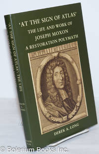 'At the Sign of Atlas': The Life and Work of Joseph Moxon, a Restoration Polymath