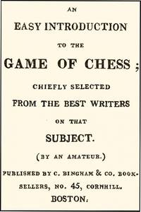 EASY INTRODUCTION TO THE GAME OF CHESS