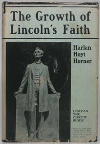 The Growth of Lincoln's Faith by  Harlan Hoyt HORNER - First Edition - 1939 - from Main Street Fine Books & Manuscripts, ABAA and Biblio.co.uk