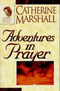 Adventures in Prayer (Catherine Marshall Library) by Catherine Marshall - Paperback - 1996-08-07 - from Books Express and Biblio.com