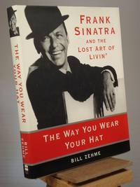 The Way You Wear Your Hat : Frank Sinatra and the Lost Art of Livin' by Bill Zehme - 1st Edition 1st Printing - 1997 - from Henniker Book Farm and Biblio.co.uk