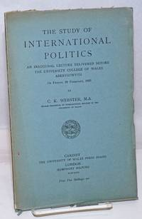 image of The Study of International Politics: An Inaugural Lecture delivered before the University Colelge of Wales, Aberystwyth on Friday, 23 February, 1923