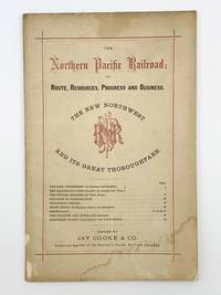 The Northern Pacific Railroad; its Route, Resources, Progress and Business. The New Northwest and its Great Thoroughfare