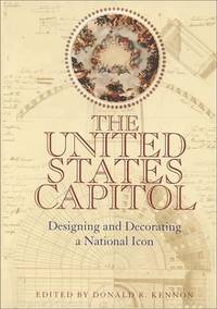 U S Capitol : Designing & Decorating a National Icon