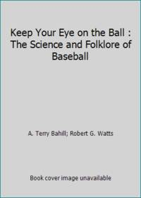 Keep Your Eye on the Ball : The Science and Folklore of Baseball