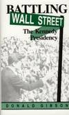 Battling Wall Street: The Kennedy Presidency by Donald Gibson - Hardcover - 1994-03-05 - from Books Express and Biblio.com