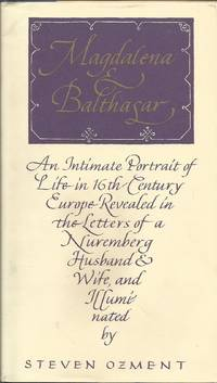 Magdalena and Balthasar: An Intimate Portrait of Life in 16th Century Europe Revealed in the...