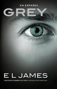 image of Grey (En Espanol): Cincuenta Sombras de Grey Contada Por Christian