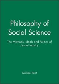 Philosophy of Social Science : The Methods  Ideals and Politics of Social Inquiry