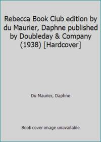 Rebecca Book Club edition by du Maurier, Daphne published by Doubleday & Company (1938) [Hardcover]