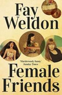 Female Friends by Fay Weldon - Paperback - 2014-09-11 - from Books Express and Biblio.com
