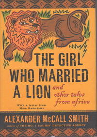 THE GIRL WHO MARRIED A LION: and Other Tales from Africa by  Alexander McCall Smith - First Edition - (2004.) - from Bookfever.com, IOBA and Biblio.co.nz