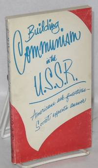Building communism in the U.S.S.R., Americans ask questions - Soviet experts answer