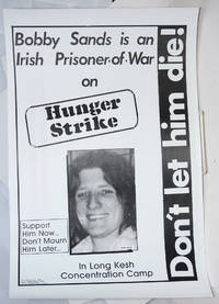 image of Don't let him die! Bobby Sands is an Irish prisoner of war on hunger strike in Long Kesh concentration camp. Support him now... Don't mourn him later... [poster]