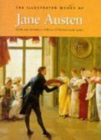image of The Illustrated Works of Jane Austen : Sense and Sensibility - Emma - Northanger Abbey